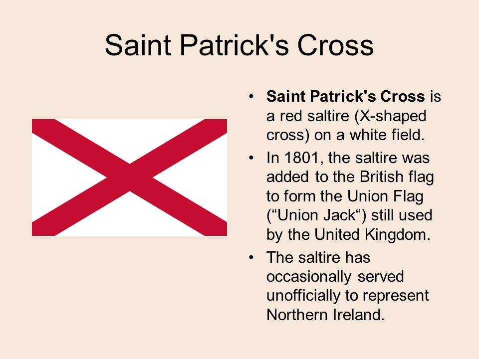 Saint Patrick s Cross Saint Patrick s Cross is a red saltire (X-shaped cross) on a white field.