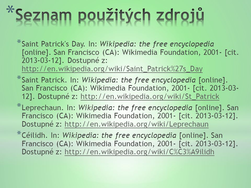 * Saint Patrick s Day. In: Wikipedia: the free encyclopedia [online].
