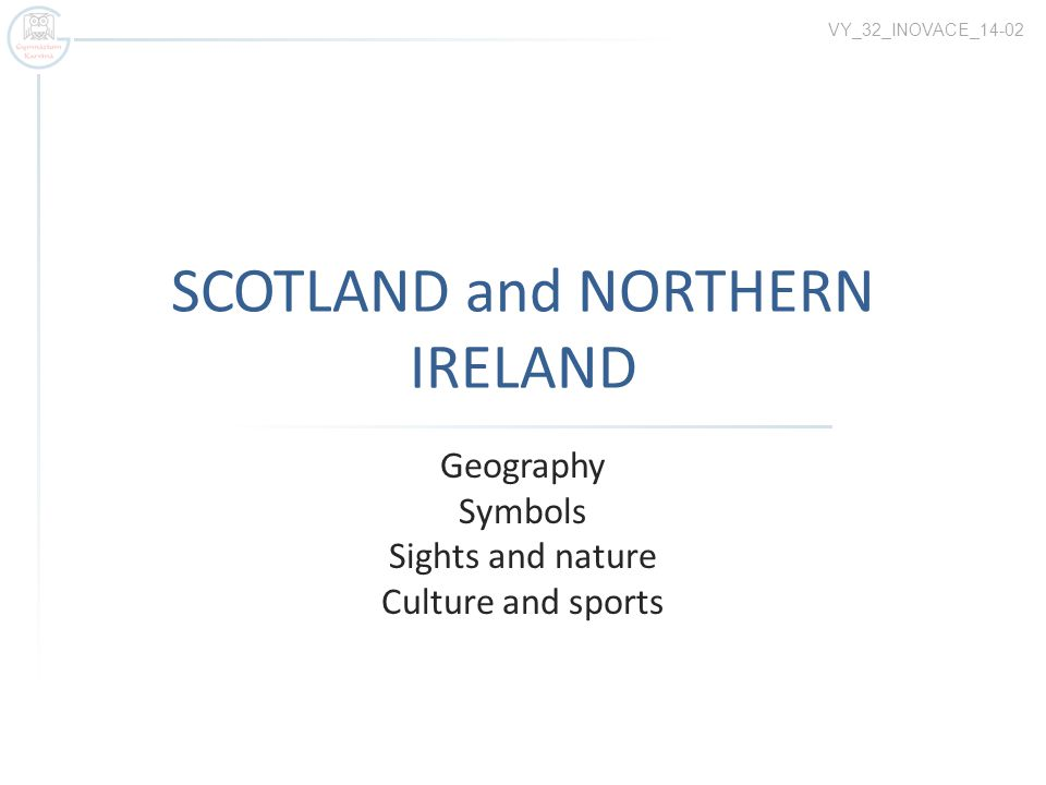 SCOTLAND and NORTHERN IRELAND Geography Symbols Sights and nature Culture and sports VY_32_INOVACE_14-02