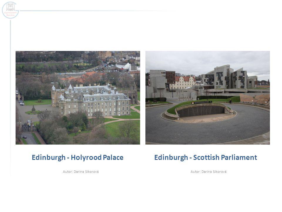 Edinburgh - Holyrood Palace Autor: Darina Sikorová Edinburgh - Scottish Parliament Autor: Darina Sikorová