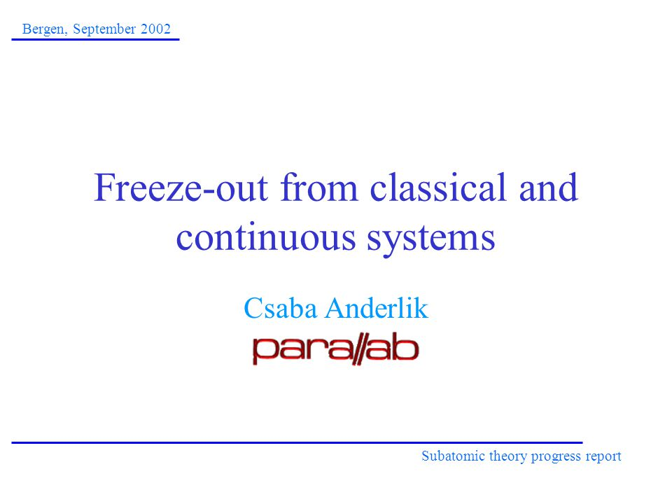 Freeze-out from classical and continuous systems Csaba Anderlik Subatomic theory progress report Bergen, September 2002