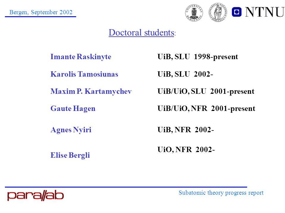 Doctoral students : Subatomic theory progress report Bergen, September 2002 Imante RaskinyteUiB, SLU 1998-present Karolis TamosiunasUiB, SLU 2002- Maxim P.