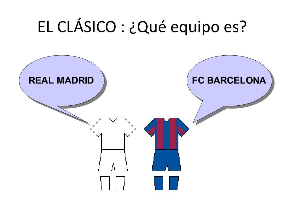 EL CLÁSICO : ¿Qué equipo es REAL MADRIDFC BARCELONA
