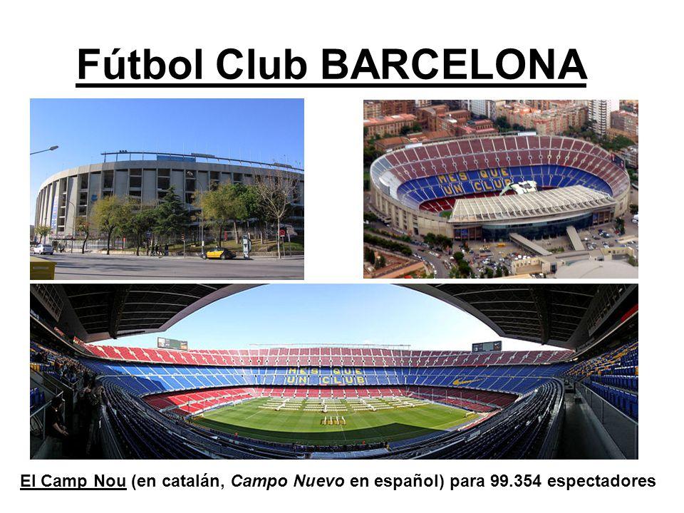 Fútbol Club BARCELONA El Camp Nou (en catalán, Campo Nuevo en español) para 99.354 espectadores