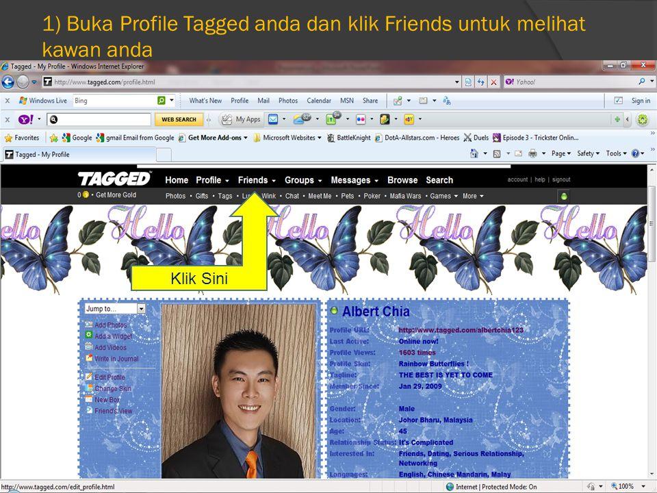 1) Buka Profile Tagged anda dan klik Friends untuk melihat kawan anda Klik Sini