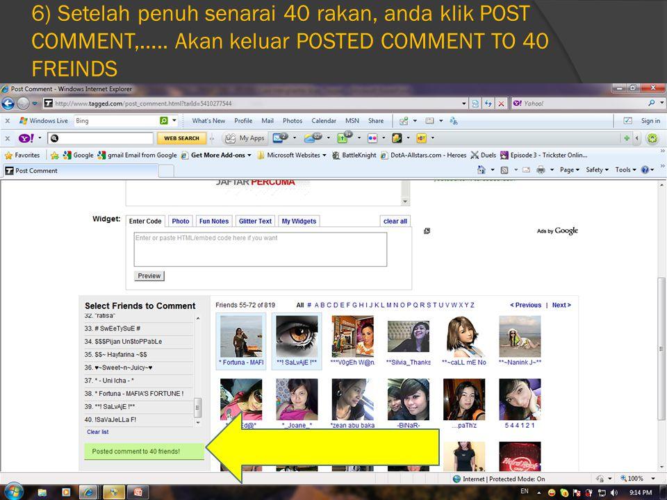 6) Setelah penuh senarai 40 rakan, anda klik POST COMMENT,….. Akan keluar POSTED COMMENT TO 40 FREINDS
