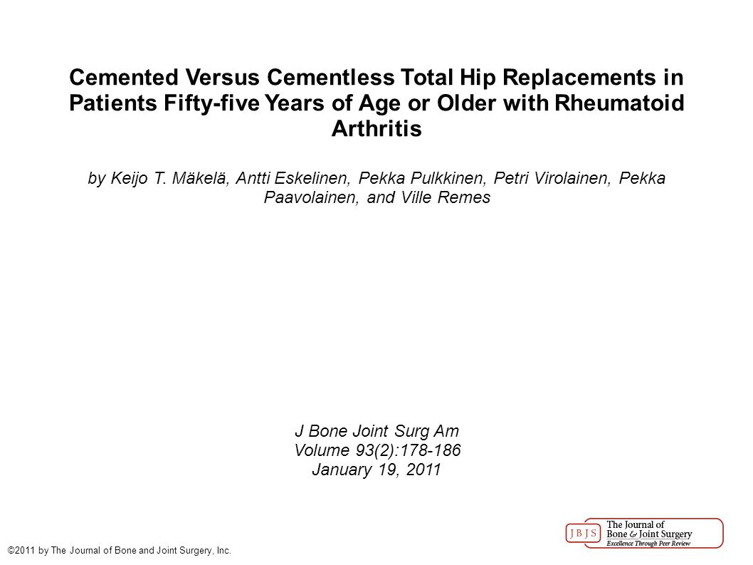 Cemented Versus Cementless Total Hip Replacements in Patients Fifty-five Years of Age or Older with Rheumatoid Arthritis by Keijo T.