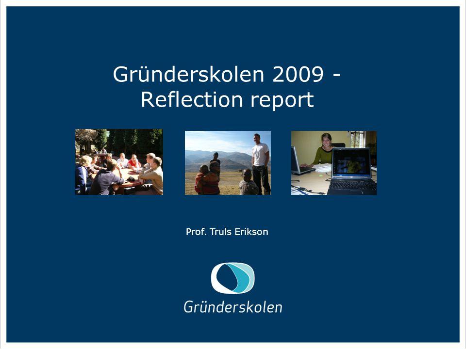 Gründerskolen 2009 - Reflection report Prof. Truls Erikson