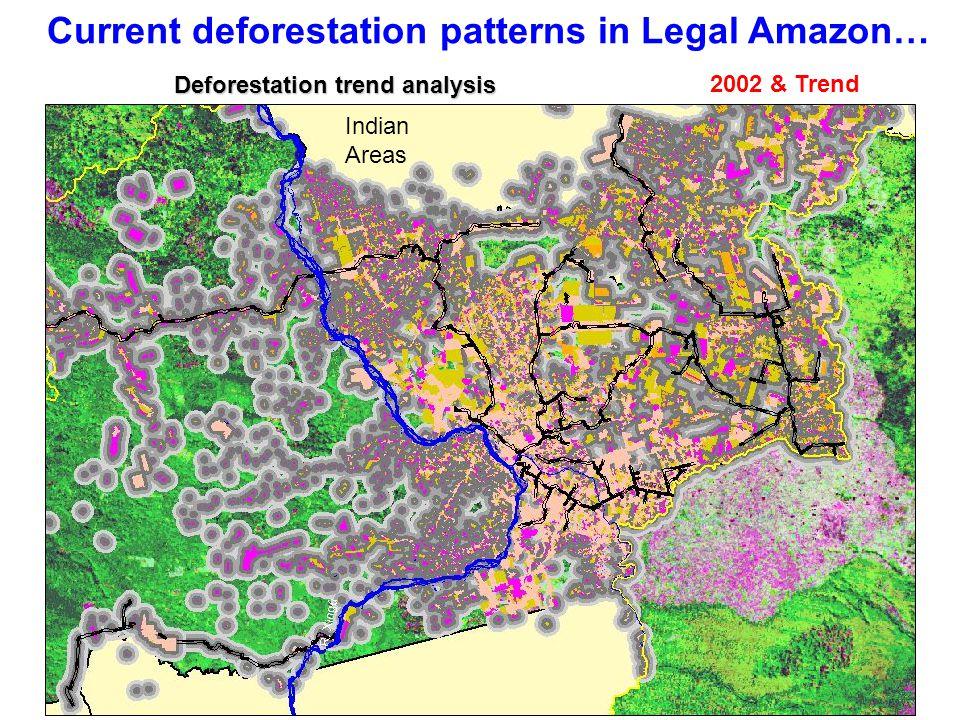 Current deforestation patterns in Legal Amazon… 2002 & Trend Indian Areas Deforestation trend analysis