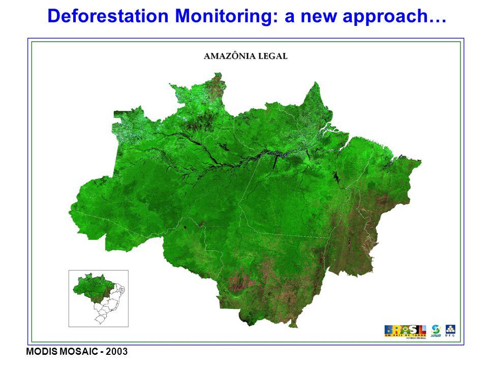 Deforestation Monitoring: a new approach… MODIS MOSAIC - 2003