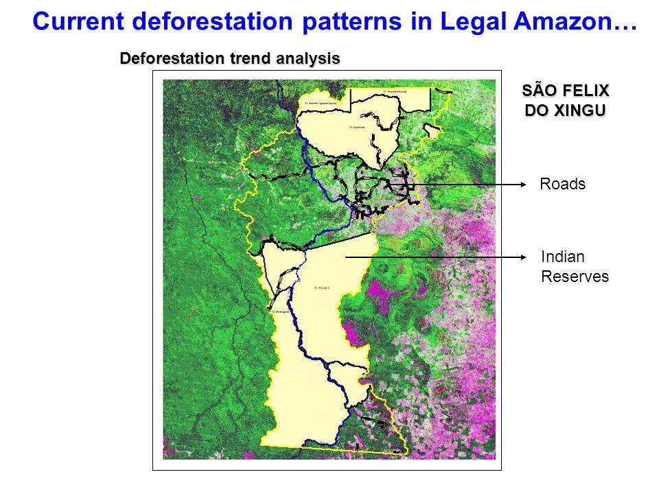 Current deforestation patterns in Legal Amazon… SÃO FELIX DO XINGU Indian Reserves Roads Deforestation trend analysis