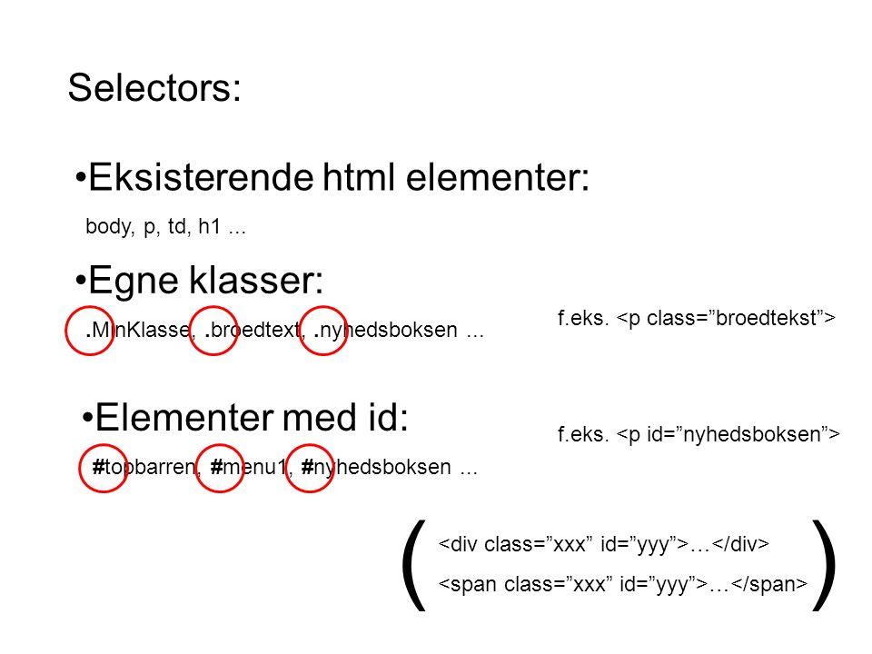 Selectors: Eksisterende html elementer: body, p, td, h1...