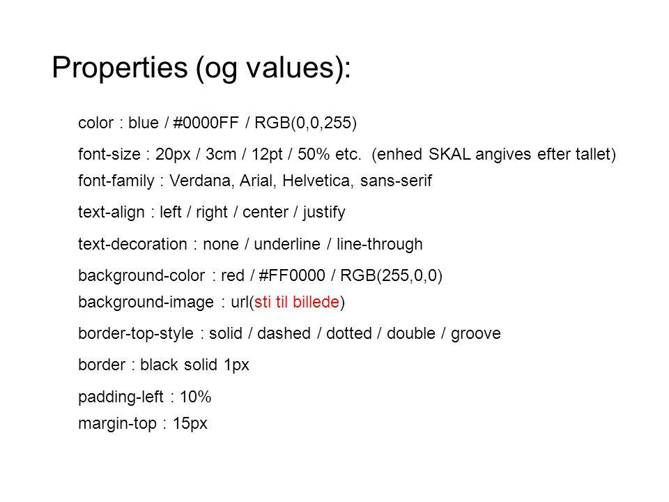 Properties (og values): color : blue / #0000FF / RGB(0,0,255) font-size : 20px / 3cm / 12pt / 50% etc.
