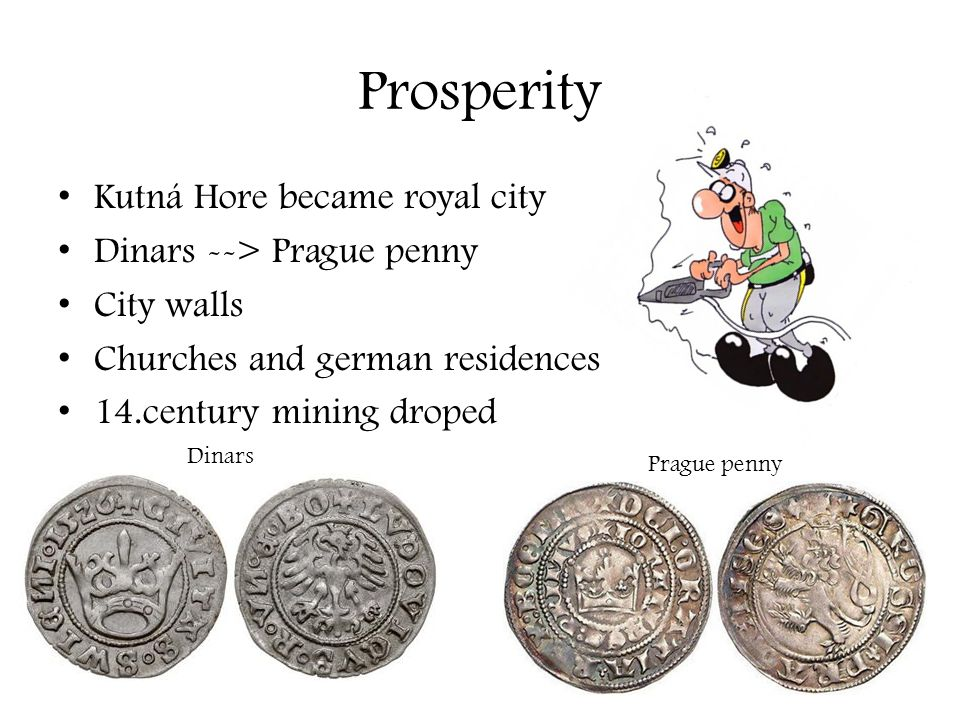 Mining 1422 - Kutná hora was burnt 16.century the end of mining Silver from America Veins =deep Attempts to restore unsuccessful 1727 - The abolition of mint