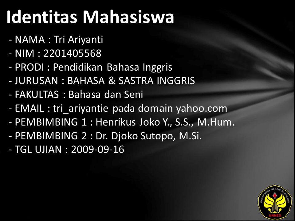 Identitas Mahasiswa - NAMA : Tri Ariyanti - NIM : 2201405568 - PRODI : Pendidikan Bahasa Inggris - JURUSAN : BAHASA & SASTRA INGGRIS - FAKULTAS : Baha