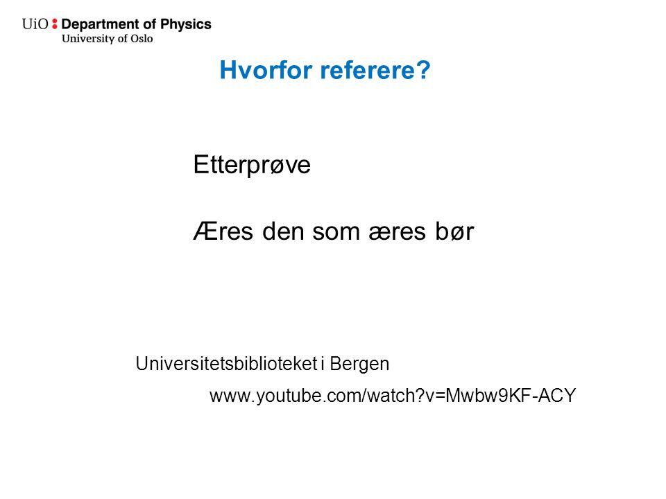 www.youtube.com/watch v=Mwbw9KF-ACY Etterprøve Æres den som æres bør Universitetsbiblioteket i Bergen Hvorfor referere