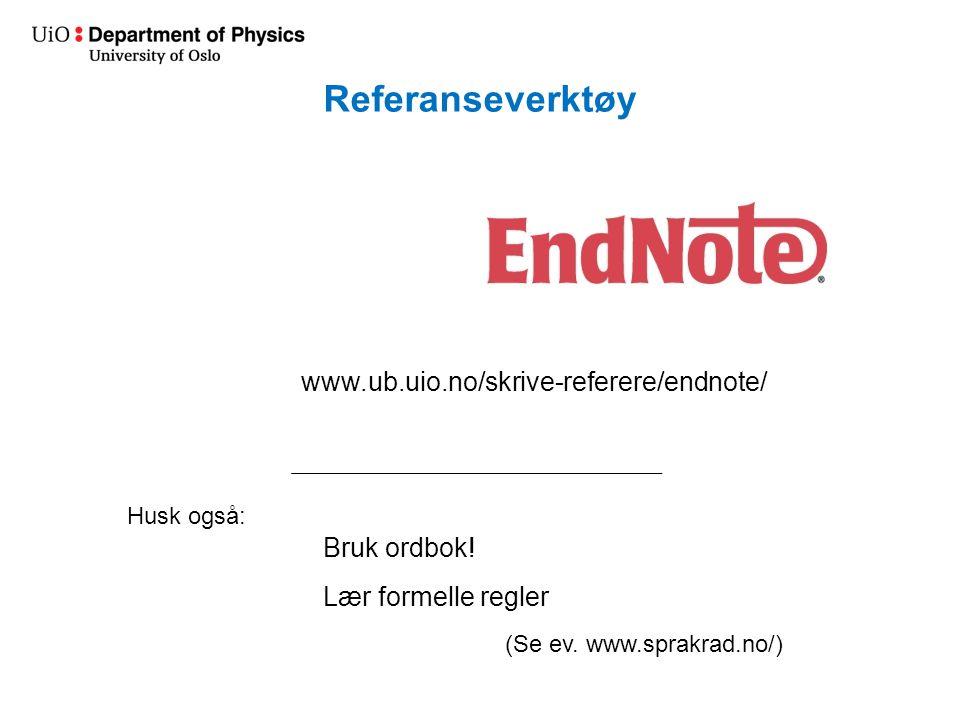 www.ub.uio.no/skrive-referere/endnote/ Referanseverktøy Husk også: Bruk ordbok.
