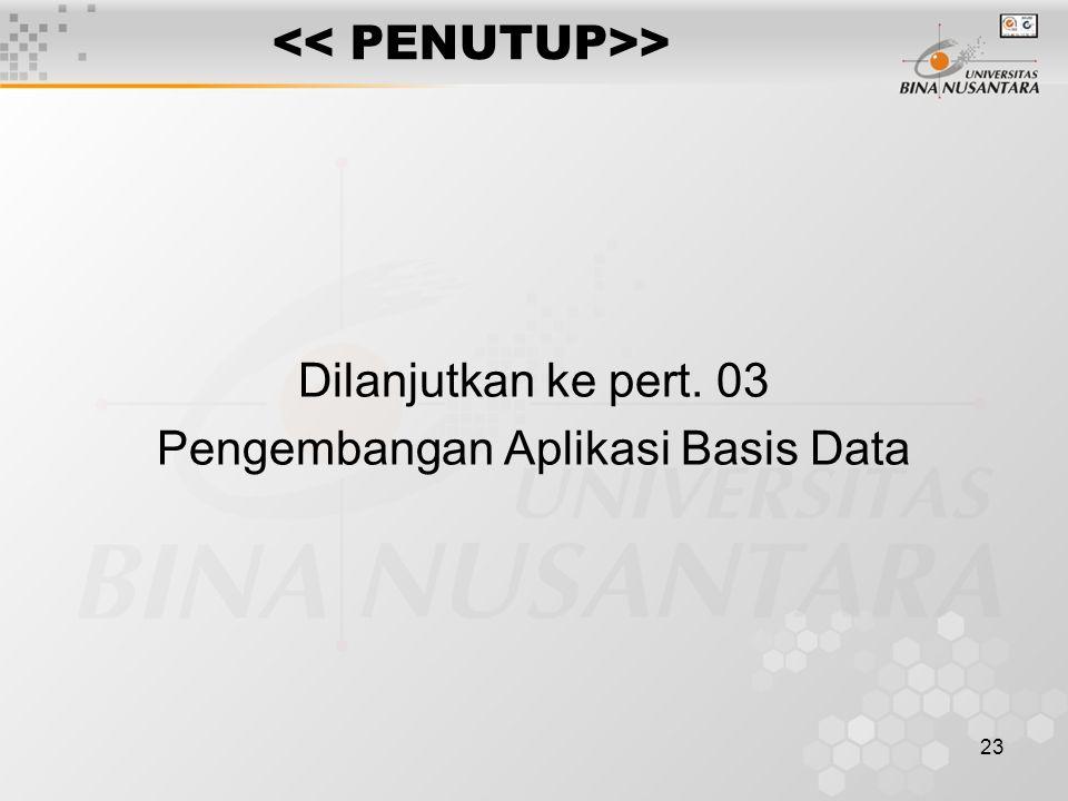 23 > Dilanjutkan ke pert. 03 Pengembangan Aplikasi Basis Data