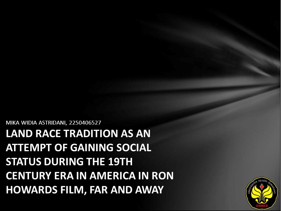 MIKA WIDIA ASTRIDANI, 2250406527 LAND RACE TRADITION AS AN ATTEMPT OF GAINING SOCIAL STATUS DURING THE 19TH CENTURY ERA IN AMERICA IN RON HOWARDS FILM, FAR AND AWAY