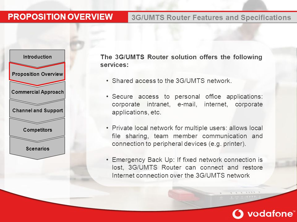 Scenarios Channel and Support Commercial Approach Proposition Overview Introduction Competitors The 3G/UMTS Router solution offers the following services: Shared access to the 3G/UMTS network.