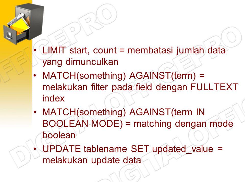 LIMIT start, count = membatasi jumlah data yang dimunculkan MATCH(something) AGAINST(term) = melakukan filter pada field dengan FULLTEXT index MATCH(s