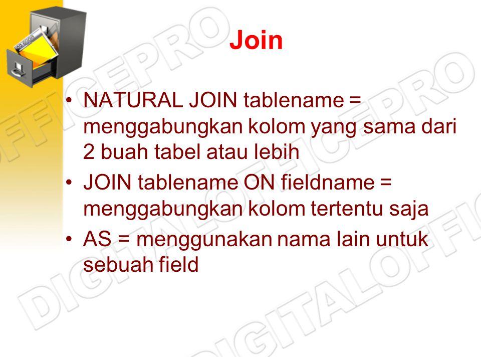 Join NATURAL JOIN tablename = menggabungkan kolom yang sama dari 2 buah tabel atau lebih JOIN tablename ON fieldname = menggabungkan kolom tertentu sa