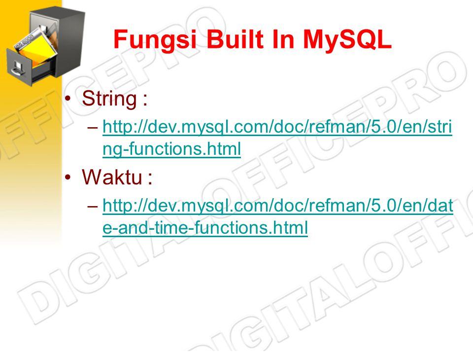 Fungsi Built In MySQL String : –http://dev.mysql.com/doc/refman/5.0/en/stri ng-functions.htmlhttp://dev.mysql.com/doc/refman/5.0/en/stri ng-functions.