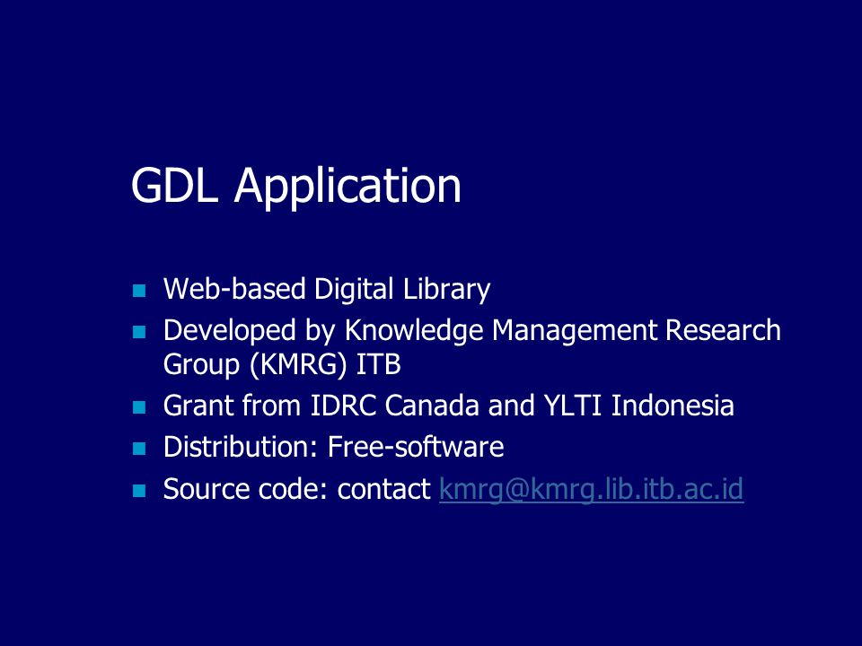 IndonesiaDLN Technology Metadata based on Dublin Core Metadata Standard Centralized and distributed metadata Exchange protocol/media: SMTP and HTTP (online) CD-ROM (off line) Application: GDL (free) and New Spektra (limited) URL: http://idln.itb.ac.idhttp://idln.itb.ac.id
