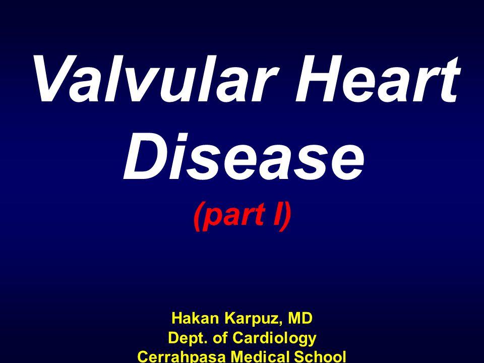 Valvular Heart Disease (part I) Hakan Karpuz, MD Dept. of Cardiology Cerrahpasa Medical School