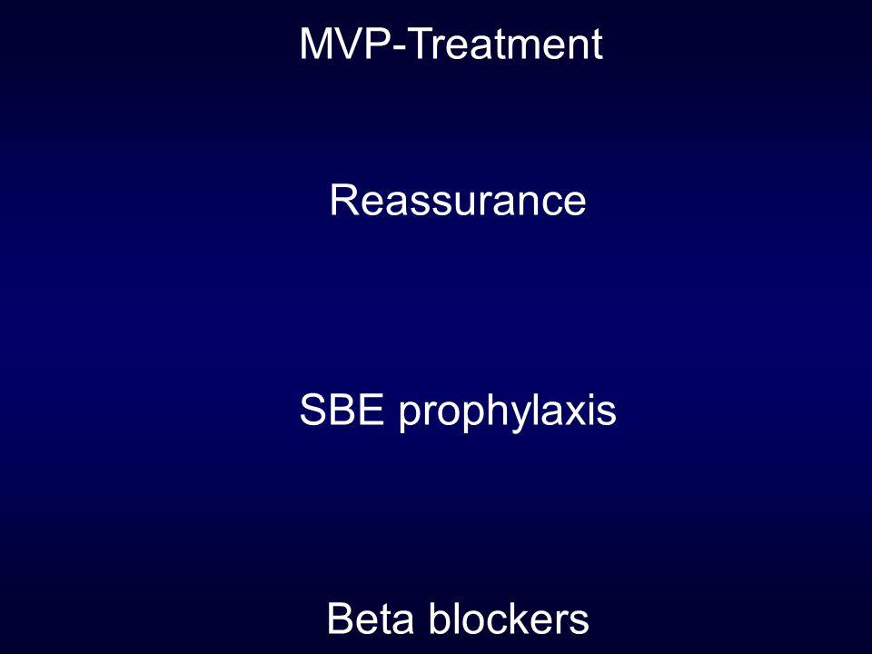 MVP-Treatment Reassurance SBE prophylaxis Beta blockers