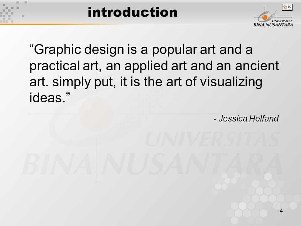 4 introduction Graphic design is a popular art and a practical art, an applied art and an ancient art.