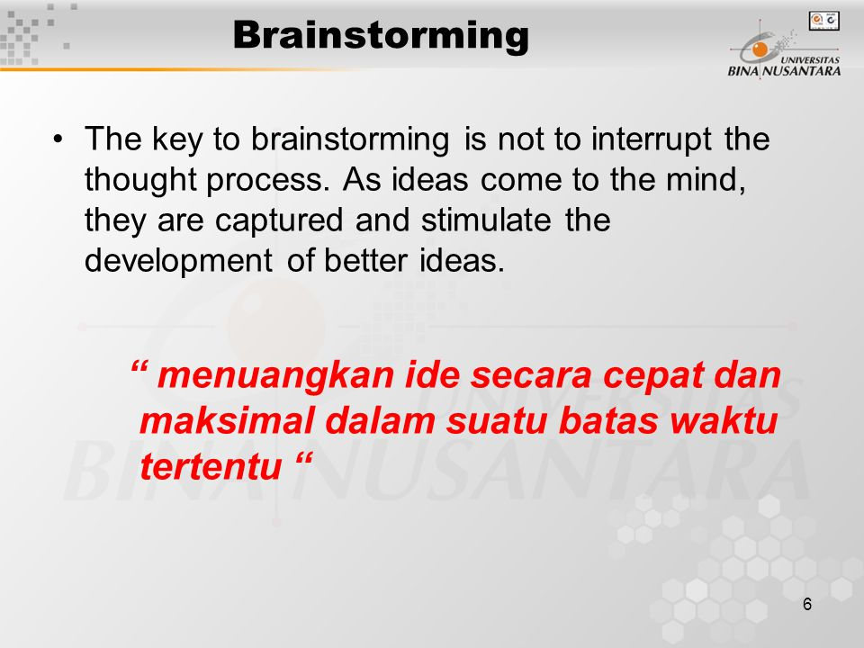 6 Brainstorming The key to brainstorming is not to interrupt the thought process.