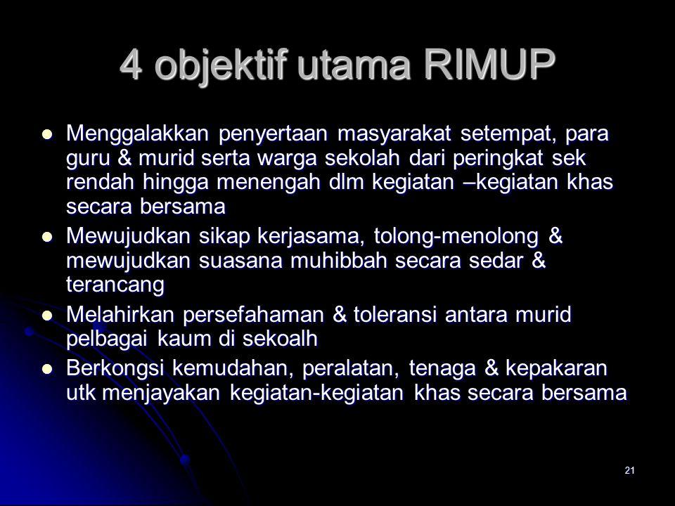 21 4 objektif utama RIMUP Menggalakkan penyertaan masyarakat setempat, para guru & murid serta warga sekolah dari peringkat sek rendah hingga menengah
