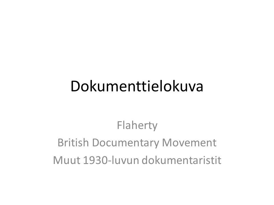 Dokumenttielokuva Flaherty British Documentary Movement Muut 1930-luvun dokumentaristit