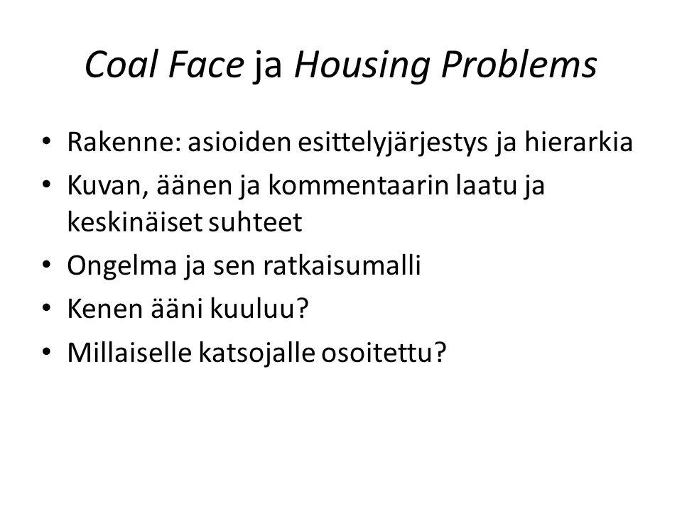 Coal Face ja Housing Problems Rakenne: asioiden esittelyjärjestys ja hierarkia Kuvan, äänen ja kommentaarin laatu ja keskinäiset suhteet Ongelma ja se