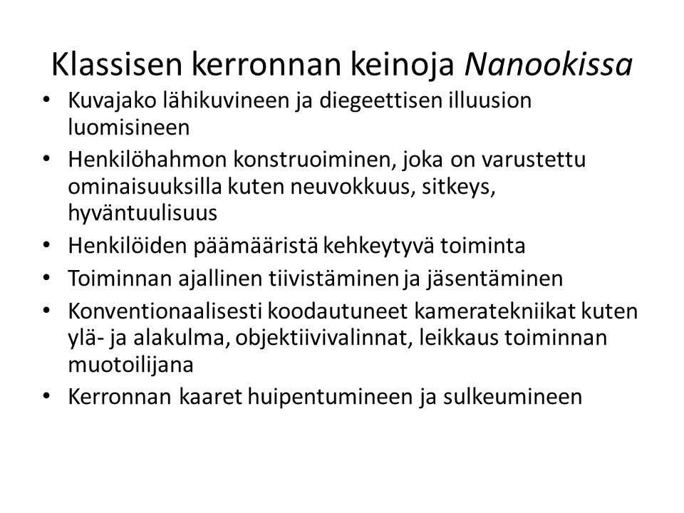 Klassisen kerronnan keinoja Nanookissa Kuvajako lähikuvineen ja diegeettisen illuusion luomisineen Henkilöhahmon konstruoiminen, joka on varustettu om