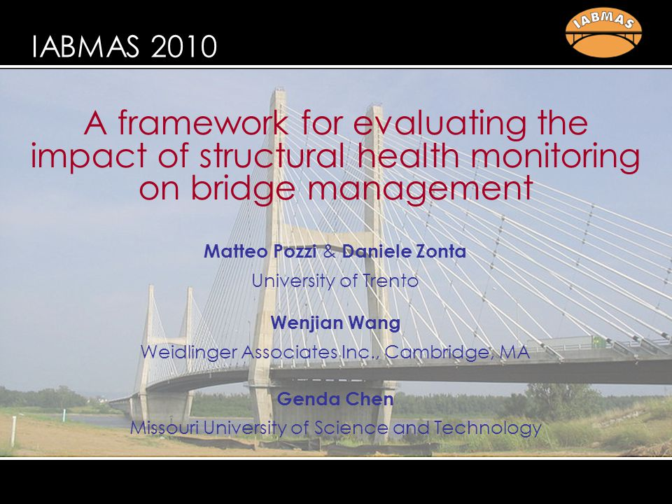 pozzi, zonta, wang & chen evaluating the impact of SHM on BMS motivation permanent monitoring of bridges is commonly presented as a powerful tool supporting transportation agencies' decisions  in real-life bridge operators are very skeptical  take decisions based on their experience or on common sense  often disregard the action suggested by instrumental damage detection.
