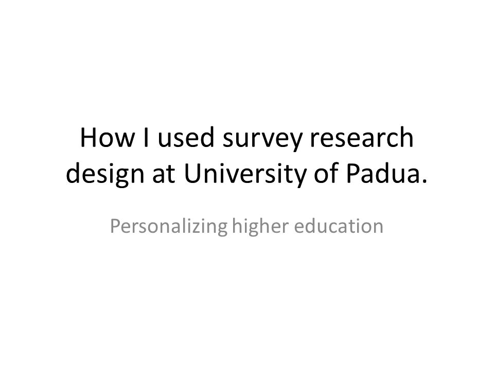 How I used survey research design at University of Padua. Personalizing higher education