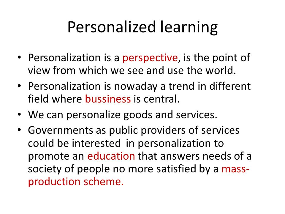 Personalized learning Personalization is a perspective, is the point of view from which we see and use the world.