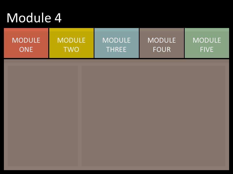 MODULE FIVE MODULE FOUR MODULE THREE MODULE TWO MODULE ONE Module 4