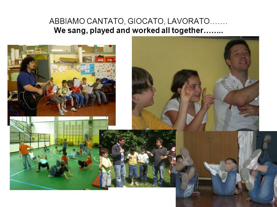 ABBIAMO CANTATO, GIOCATO, LAVORATO……. We sang, played and worked all together……..