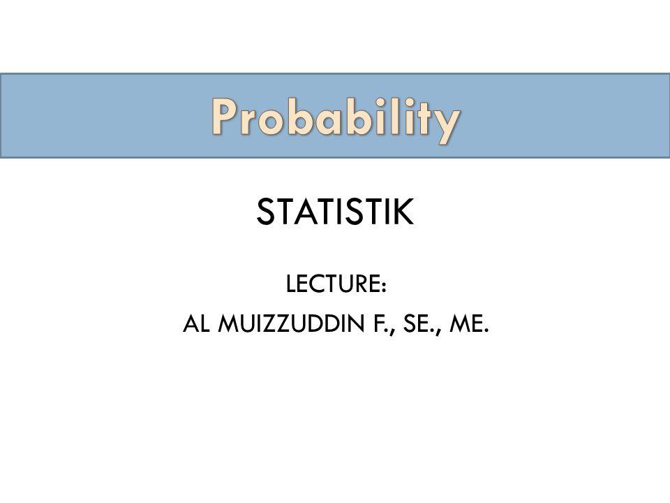 STATISTIK LECTURE: AL MUIZZUDDIN F., SE., ME.