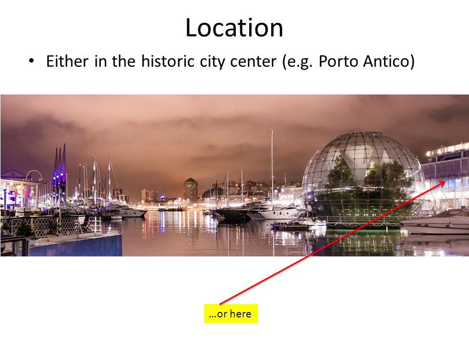 Location Either in the historic city center (e.g. Porto Antico) …or here
