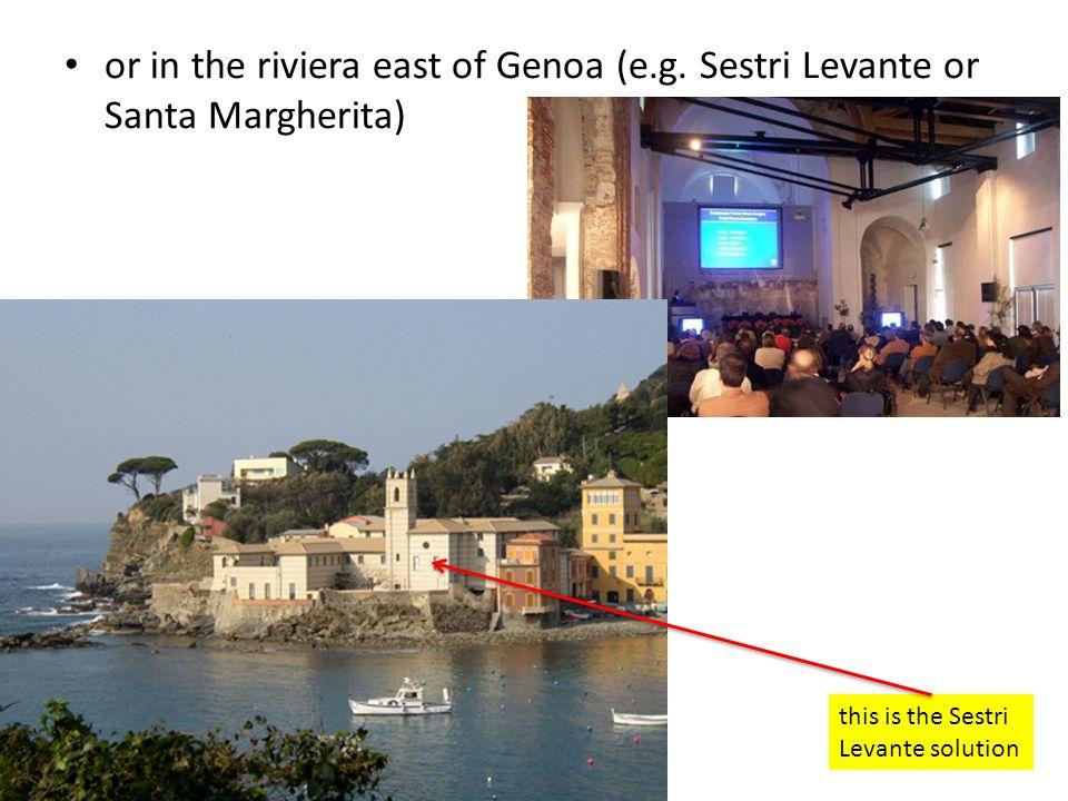or in the riviera east of Genoa (e.g. Sestri Levante or Santa Margherita) this is the Sestri Levante solution