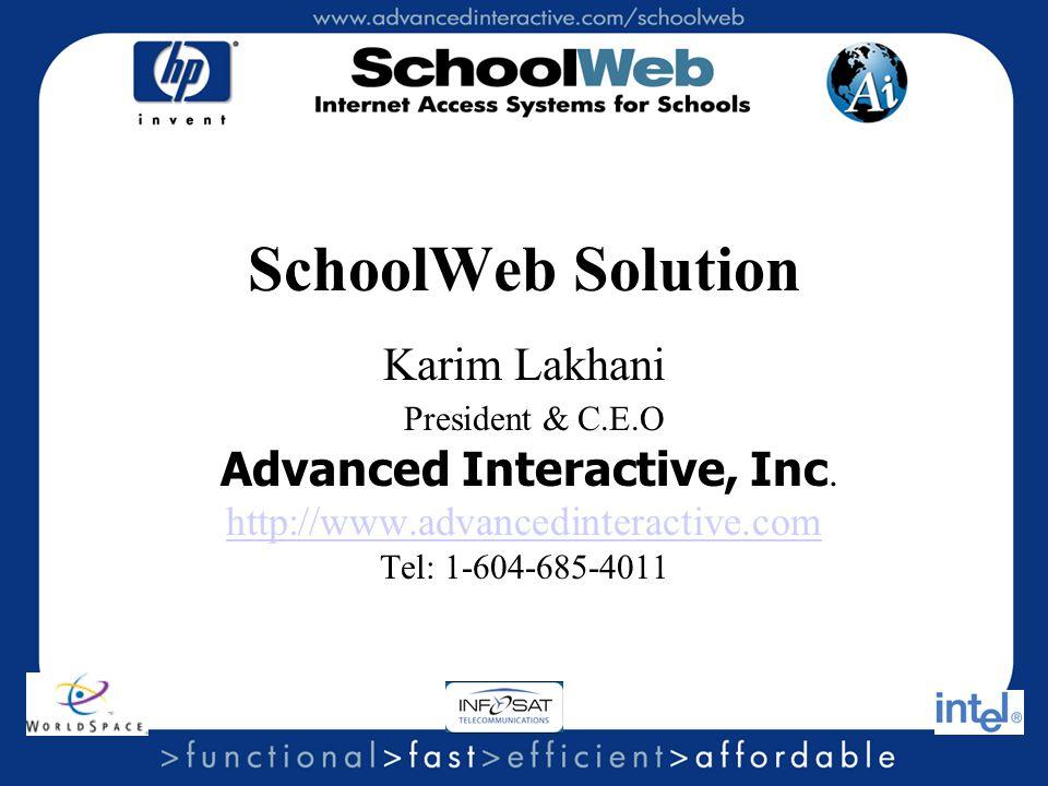 SchoolWeb Solution Karim Lakhani President & C.E.O Advanced Interactive, Inc. http://www.advancedinteractive.com Tel: 1-604-685-4011