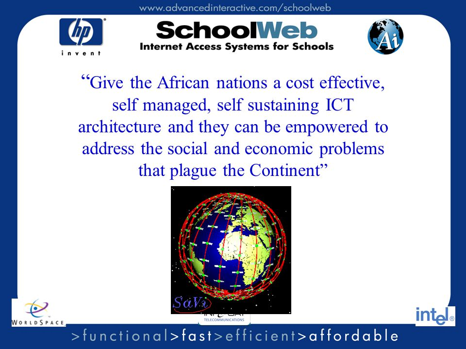 Give the African nations a cost effective, self managed, self sustaining ICT architecture and they can be empowered to address the social and economic problems that plague the Continent