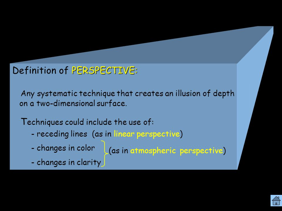 PERSPECTIVE: Definition of PERSPECTIVE: Any systematic technique that creates an illusion of depth on a two-dimensional surface.