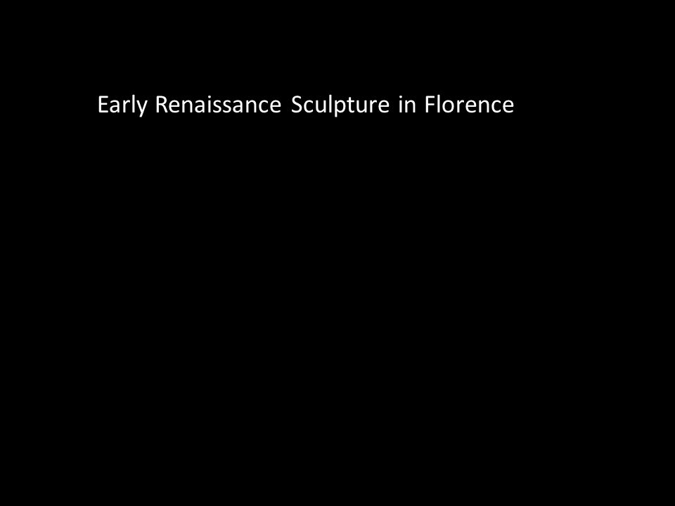 Early Renaissance Sculpture in Florence