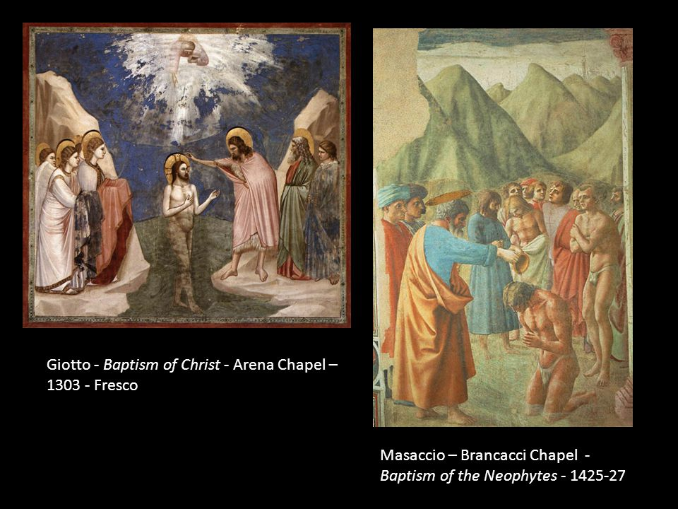 Giotto - Baptism of Christ - Arena Chapel – 1303 - Fresco Masaccio – Brancacci Chapel - Baptism of the Neophytes - 1425-27