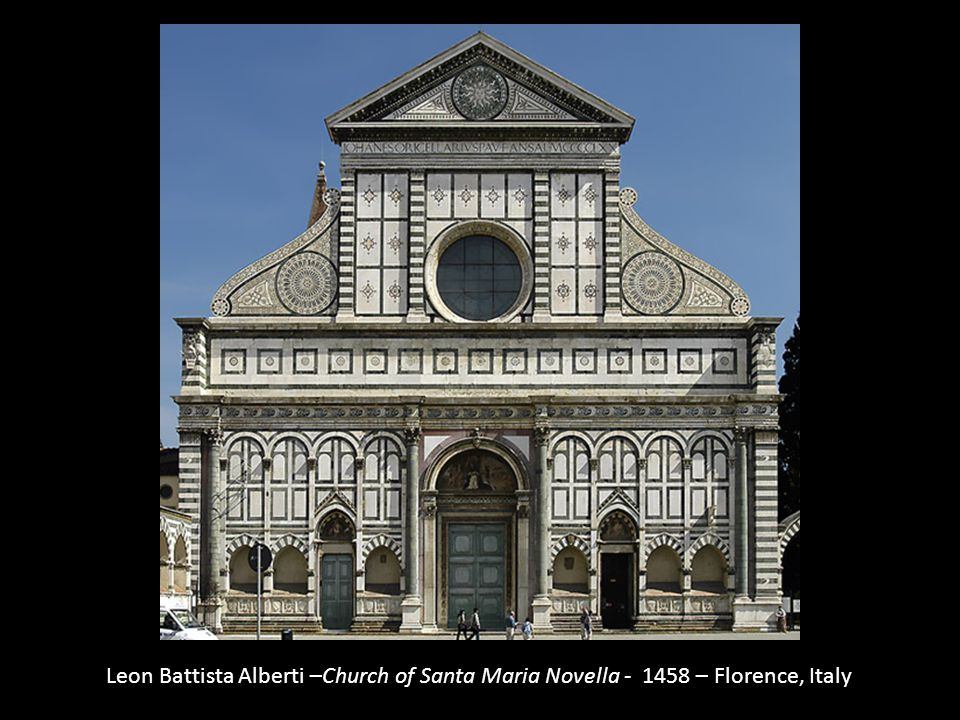 Leon Battista Alberti –Church of Santa Maria Novella - 1458 – Florence, Italy